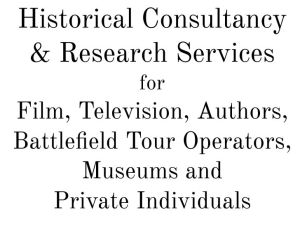 Historical Consultancy and Research Services  for Film, TV, Authors, Museums, Battlefield  Tour Operators and Private Individuals